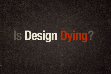 The Dying Art Of Design